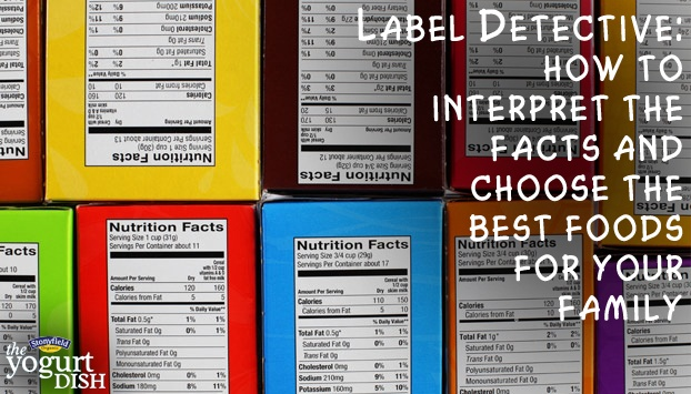 Label Detective: How to Interpret the Facts and Choose the Best Foods for Your Family